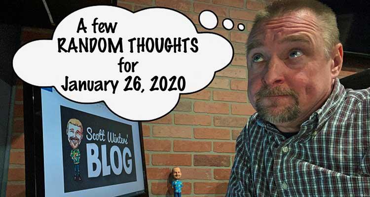 Random Thoughts January 26, 2020