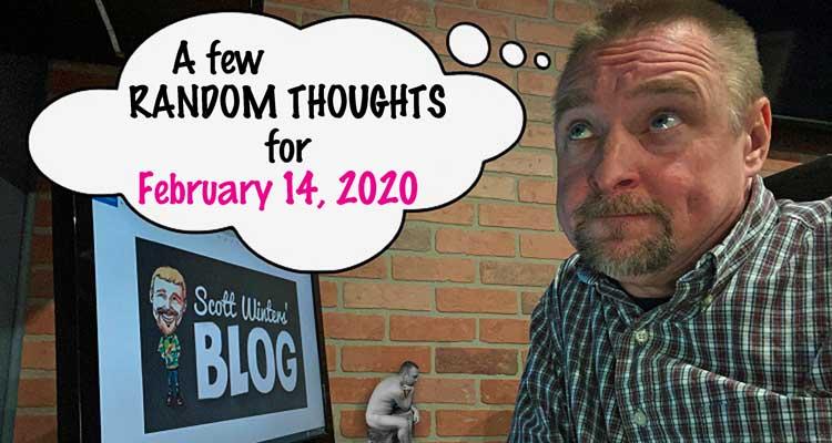 Random Thoughts February 14, 2020