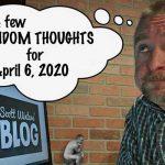 Random Thoughts April 6, 2020