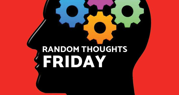 Random Thoughts - Friday