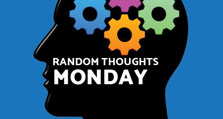 Random Thoughts - Monday