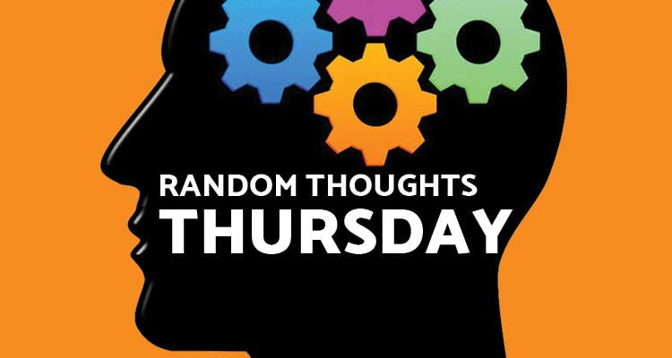 Random Thoughts - Thursday