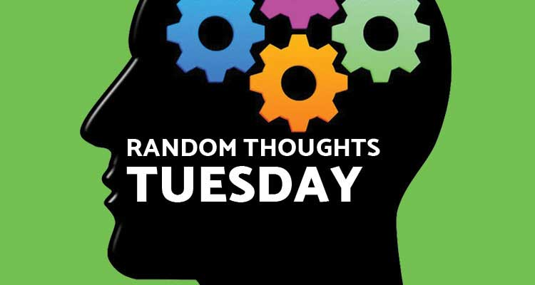 Random Thoughts - Tuesday