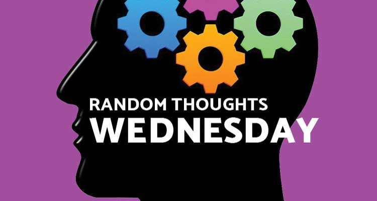 Random Thoughts - Wednesday